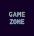 neon inscription of game zone vector image vector image