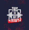 this is my therapy fitness muscle workout vector image vector image