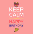happy birthday and keep calm vector image vector image