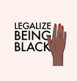 legallize being black political slogan black vector image vector image