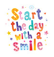 start the day with a smile vector image