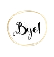 Bye inscription Greeting card with calligraphy vector image