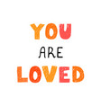 you are loved - fun hand drawn nursery poster vector image vector image
