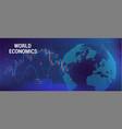 global economics concept 3d earth globe vector image vector image