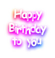 pink happy birthday to you spectrum paper card vector image vector image