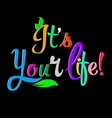 it is your life colorful calligraphic phrase vector image