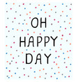 oh happy day - fun hand drawn nursery poster vector image vector image