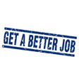 square grunge blue get a better job stamp vector image vector image