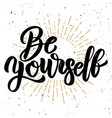 be yourself hand drawn motivation lettering quote vector image vector image