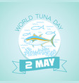 2 may world tuna day vector image vector image
