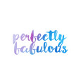 perfectly fabulous watercolor hand written text vector image vector image