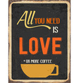 Retro metal sign All you need is love or more vector image vector image