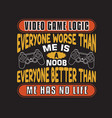 gamer quotes and slogan good for t-shirt video vector image vector image