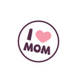 i love mom heart circle frame background im vector image