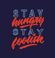 stay hungry stay foolish vintage hand lettering vector image