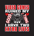 gamer quotes and slogan good for t-shirt video vector image