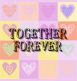 together forever romantic text vector image