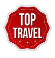 top travel label or sticker vector image vector image