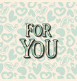 for you lettering hand drawn word vector image