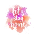 Lets stay home Hand drawn typography poster vector image