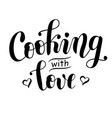 lettering of cooking with love isolated vector image vector image