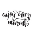 inspirational quote enjoy every moment hand vector image