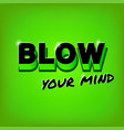 blow your mind slogan vector image vector image