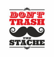 dont trash the stache vector image