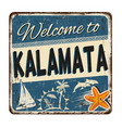 welcome to kalamata vintage rusty metal sign vector image