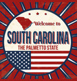 welcome to south carolina vintage grunge poster vector image vector image