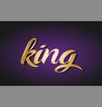 king gold golden text postcard banner logo vector image vector image