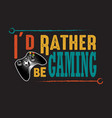 game quote and saying good for print design vector image vector image