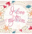 I love my Mom lettering onfloral baclground vector image vector image