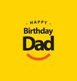 happy birthday dad template design vector image
