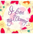 I love my Mammy lettering onfloral baclground vector image vector image