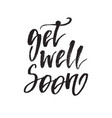 inspirational quote get well soon hand lettering vector image vector image
