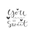 lettering with phrase you are so sweet vector image vector image