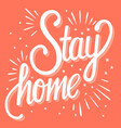 stay home hand lettering corona virus 2019-ncov vector image