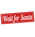 wait for santa sign or stamp vector image
