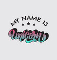 my name is unicorn handwritten unique lettering vector image