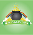 saint patricks with bowl of coin and rainbow vector image