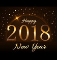 happy new year background gold 2018 vector image