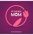 Mothers Day Womens Day or Birthday greeting card vector image