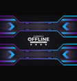 futuristic modern gaming currently offline banner vector image vector image