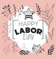happy labor day label with leafs frame and star vector image vector image