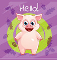 cartoon pig hello vector image vector image