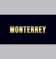 monterrey city typography design greetings for vector image vector image