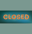 closed illuminated street sign in the vintage vector image vector image