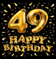 happy birthday 49th celebration gold balloons and vector image vector image