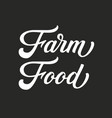 hand drawn lettering farm food ink vector image vector image